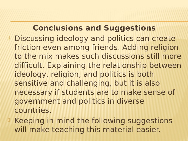Conclusions and Suggestions  Discussing ideology and politics can create friction even among friends.