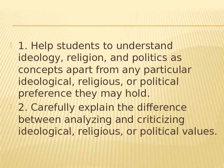 1. Help students to understand ideology, religion, and politics as concepts apart from