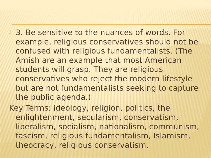 3. Be sensitive to the nuances of words. For example, religious conservatives should