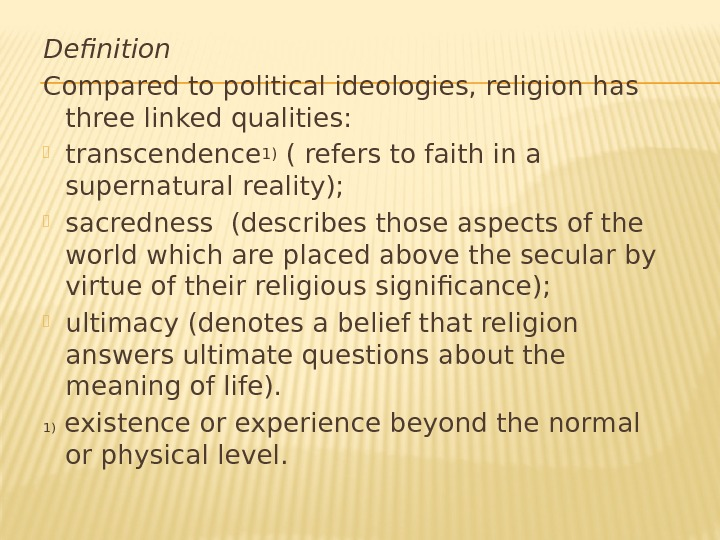 Definition Compared to political ideologies, religion has three linked qualities:  transcendence 1) (