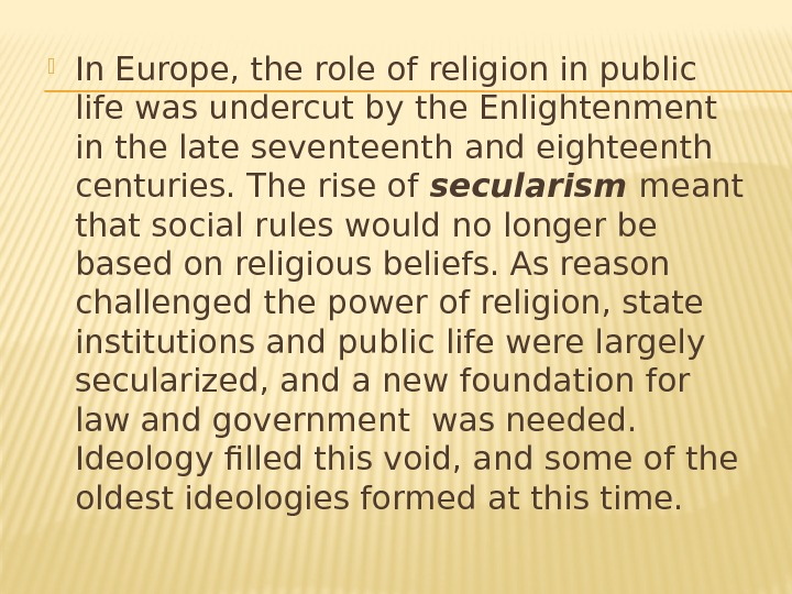 In Europe, the role of religion in public life was undercut by the