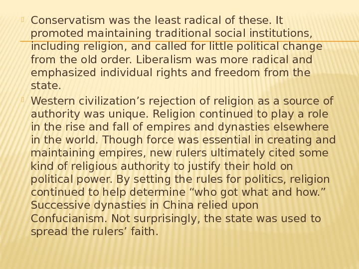 Conservatism was the least radical of these. It promoted maintaining traditional social institutions,