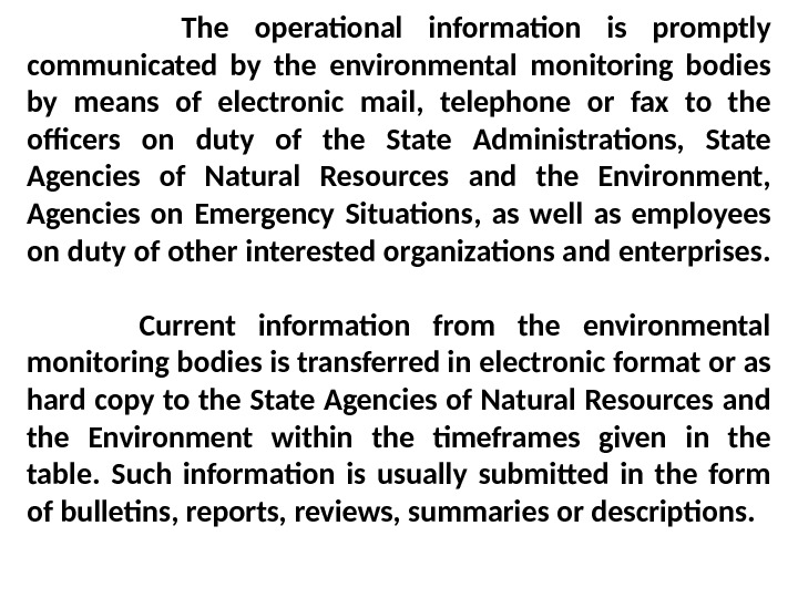 The operational information is promptly communicated by the environmental monitoring bodies by