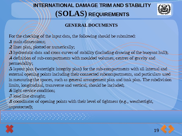 INTERNATIONAL DAMAGE TRIM AND STABILITY (SOLAS) REQUIREMENTS 19 GENERAL DOCUMENTS For the checking of