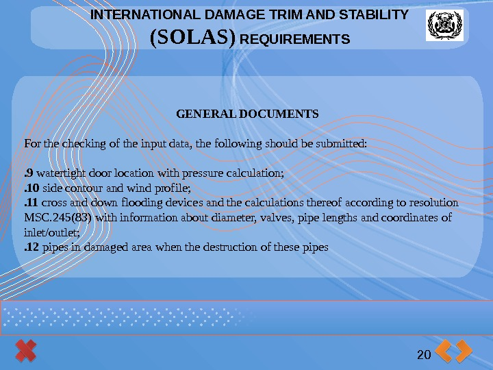 INTERNATIONAL DAMAGE TRIM AND STABILITY (SOLAS) REQUIREMENTS 20 GENERAL DOCUMENTS For the checking of