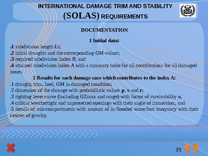 INTERNATIONAL DAMAGE TRIM AND STABILITY (SOLAS) REQUIREMENTS 21 DOCUMENTATION 1 Initial data: . 1