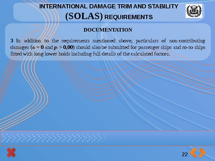 INTERNATIONAL DAMAGE TRIM AND STABILITY (SOLAS) REQUIREMENTS 22 DOCUMENTATION 3 In addition to the