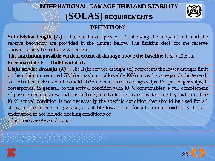 INTERNATIONAL DAMAGE TRIM AND STABILITY (SOLAS) REQUIREMENTS 23 DEFINITIONS Subdivision length ( L s