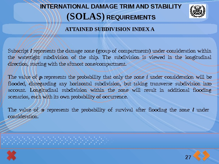 INTERNATIONAL DAMAGE TRIM AND STABILITY (SOLAS) REQUIREMENTS 27 ATTAINED SUBDIVISION INDEX A Subscript i