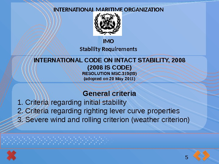INTERNATIONAL MARITIME ORGANIZATION IMO Stability Requirements INTERNATIONAL CODE ON INTACT STABILITY, 2008 (2008 IS