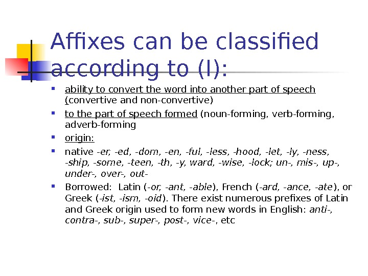 Affixes can be classified according to (I):  ability to convert the word into