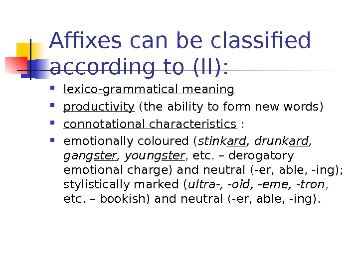 Affixes can be classified according to (II):  lexico-grammatical meaning productivity (the ability to