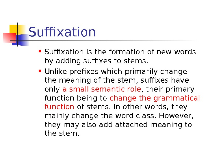 Suffixation is the formation of new words by adding suffixes to stems.  Unlike
