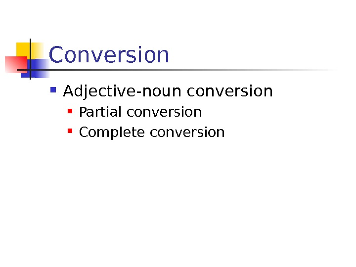 Conversion Adjective-noun conversion Partial conversion Complete conversion
