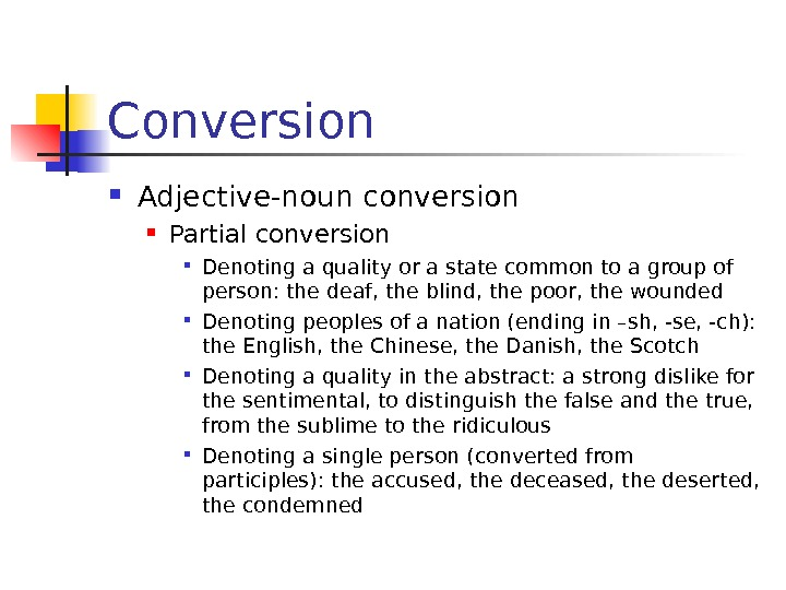 Conversion Adjective-noun conversion Partial conversion Denoting a quality or a state common to a