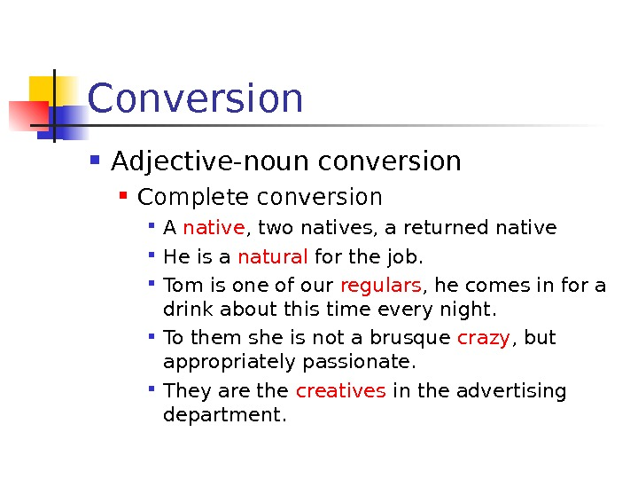 Conversion Adjective-noun conversion Complete conversion A native , two natives, a returned native He