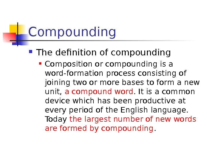Compounding The definition of compounding Composition or compounding is a word-formation process consisting of