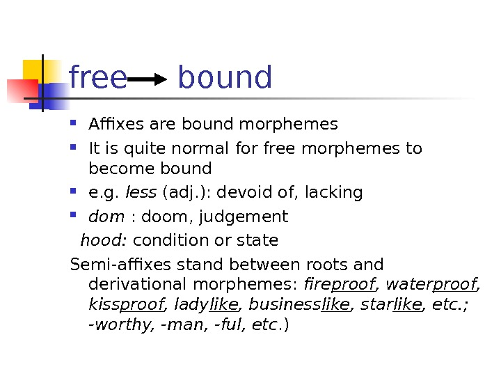 free bound Affixes are bound morphemes It is quite normal for free morphemes to