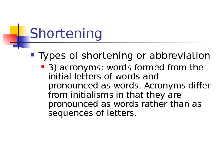 Shortening Types of shortening or abbreviation 3) acronyms :  words formed from the