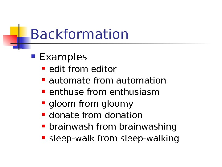 Backformation Examples edit from editor automate from automation enthuse from enthusiasm gloom from gloomy
