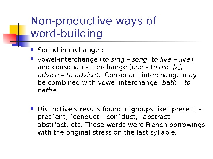 Non-productive ways of word-building Sound interchange :  vowel-interchange ( to sing – song,