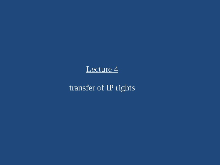 Lecture 4 transfer of IP rights