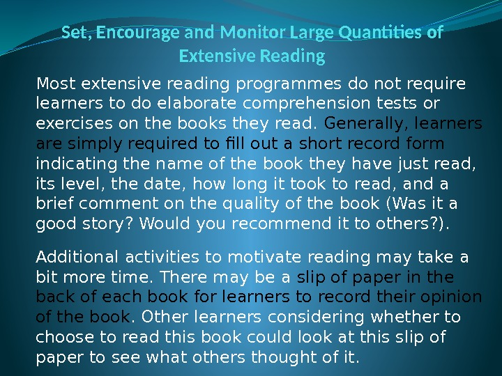 Set, Encourage and Monitor Large Quantities of Extensive Reading Most extensive reading programmes do