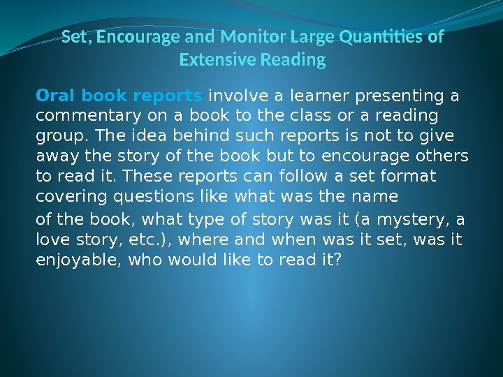 Set, Encourage and Monitor Large Quantities of Extensive Reading Oral book reports involve a