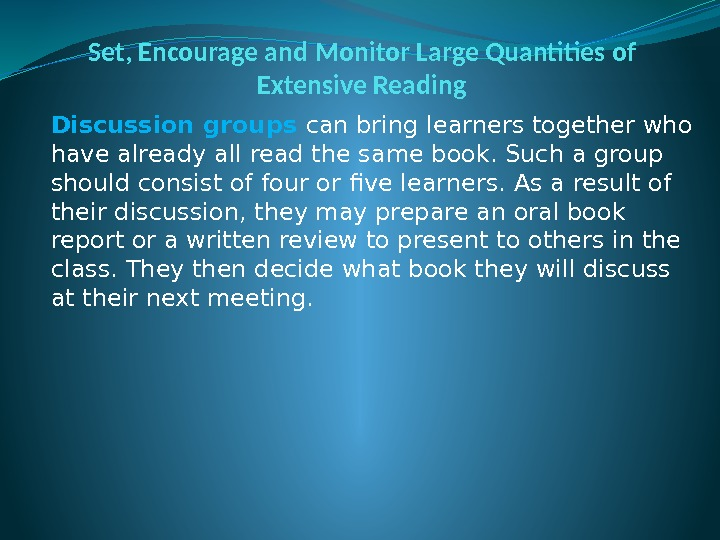 Set, Encourage and Monitor Large Quantities of Extensive Reading Discussion groups can bring learners