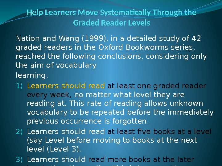 Help Learners Move Systematically Through the Graded Reader Levels Nation and Wang (1999), in