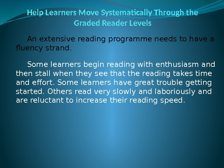Help Learners Move Systematically Through the Graded Reader Levels An extensive reading programme needs