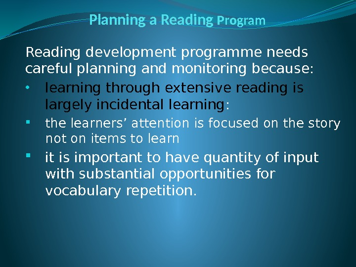 Planning a Reading Program Reading development programme needs careful planning and monitoring because: