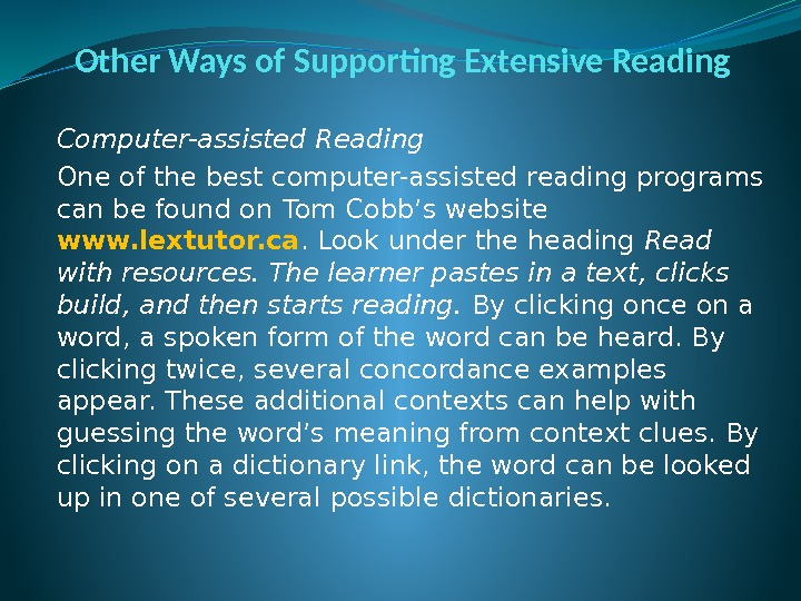 Other Ways of Supporting Extensive Reading Computer-assisted Reading One of the best computer-assisted reading