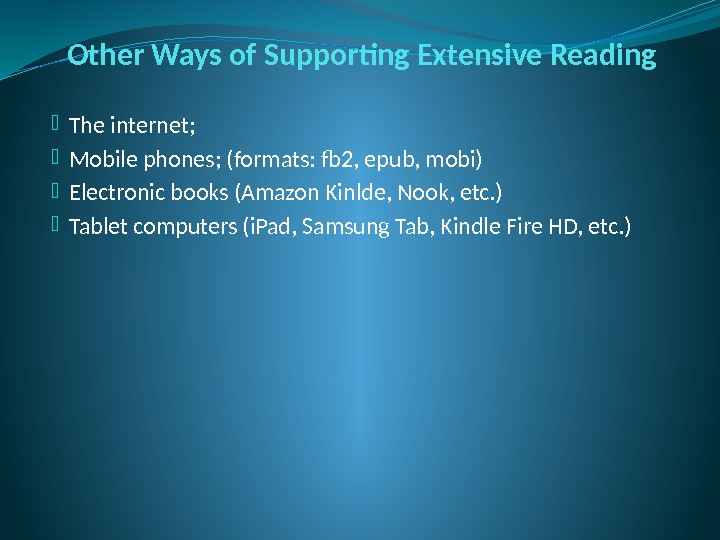 Other Ways of Supporting Extensive Reading The internet;  Mobile phones; (formats: fb 2,