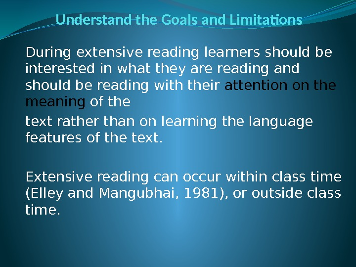 Understand the Goals and Limitations During extensive reading learners should be interested in what