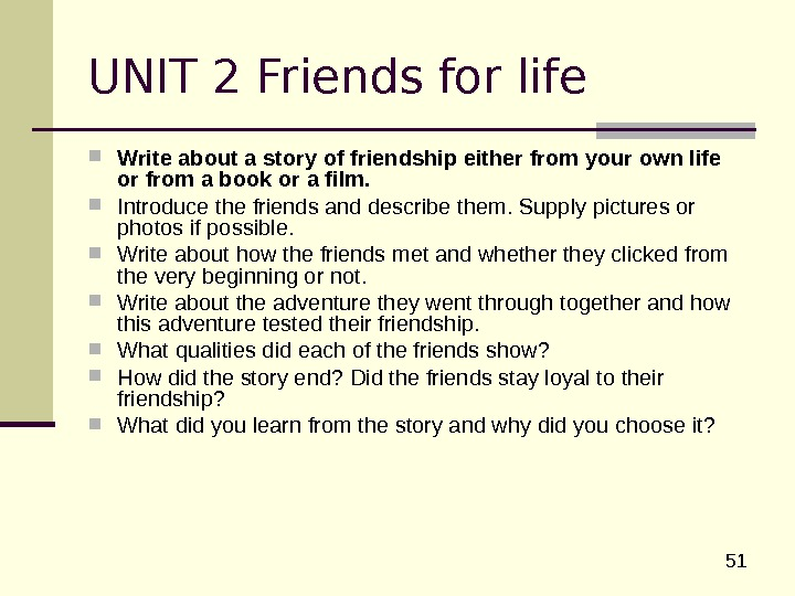 51 UNIT 2 Friends for life  Write about a story of friendship