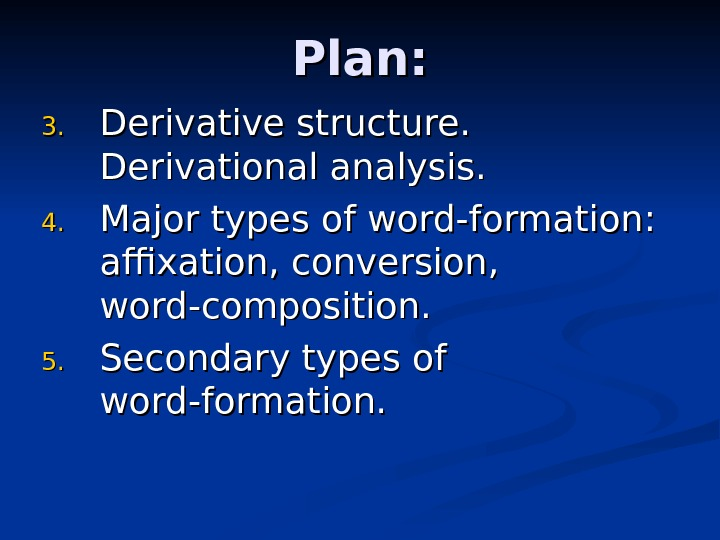 Plan: 3. 3. Derivative structure.  Derivational analysis. 4. 4. Major types of word-formation: