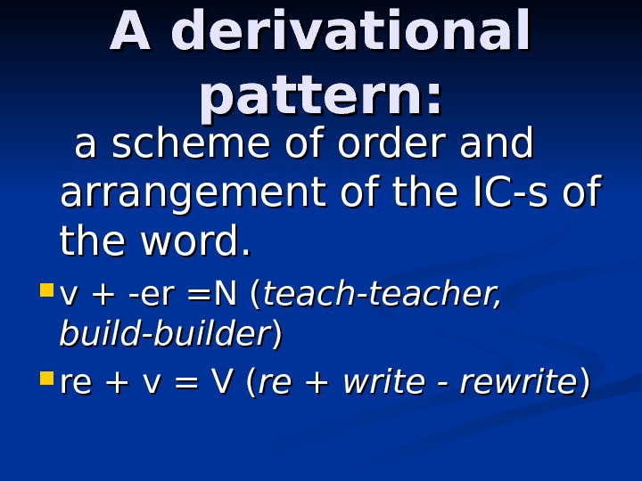 A derivational pattern:   a scheme of order and arrangement of the IC-s