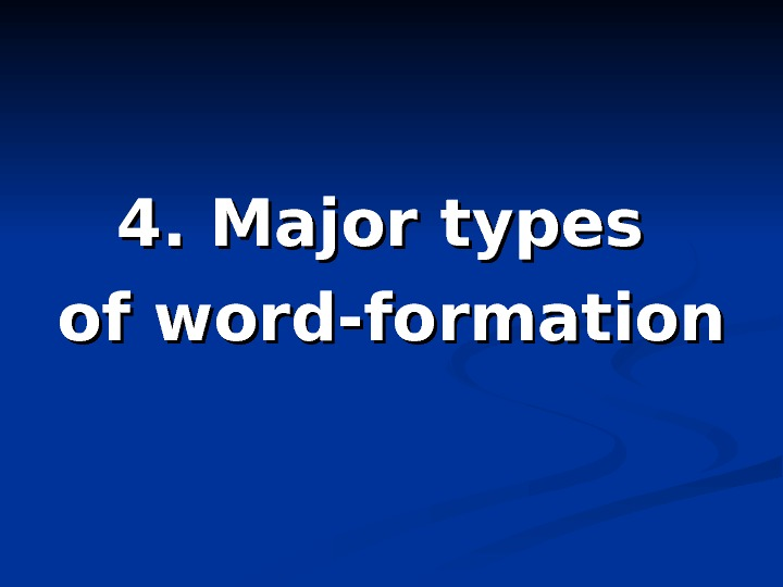 4. Major types of word-formation