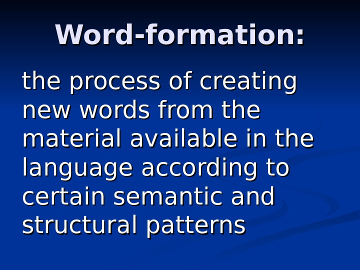 Word-formation: the process of creating new words from the material available in the language