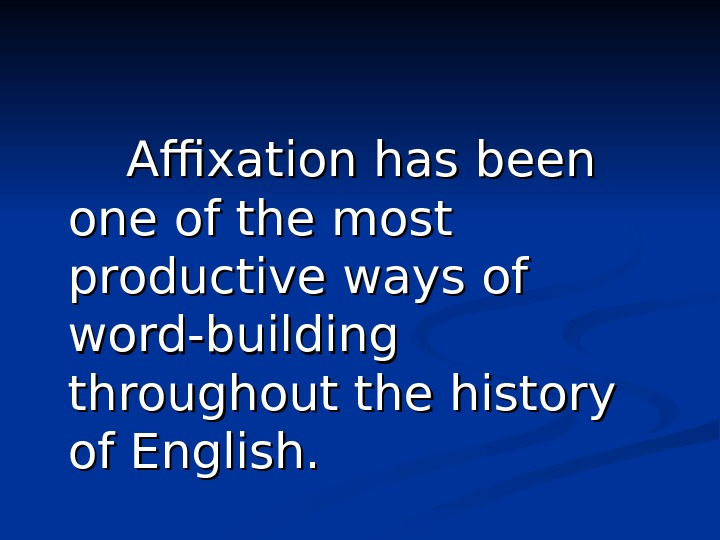Affixation has been one of the most productive ways of word-building