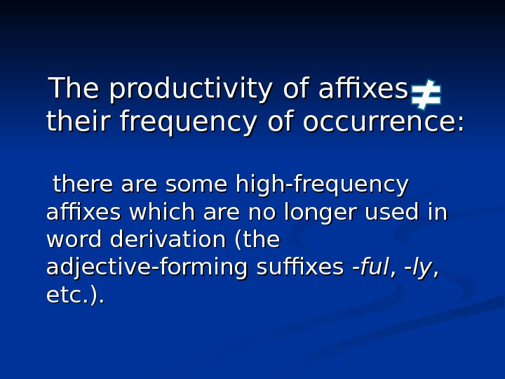 The productivity of affixes   their frequency of occurrence:
