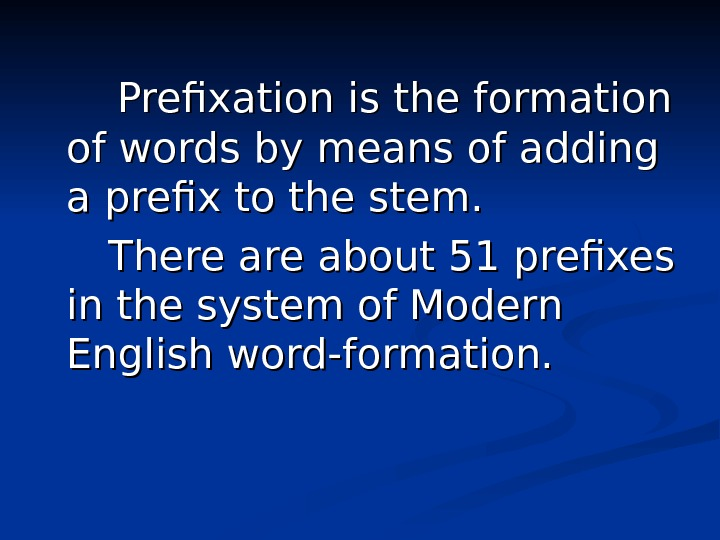 Prefixation is the formation of words by means of adding a prefix