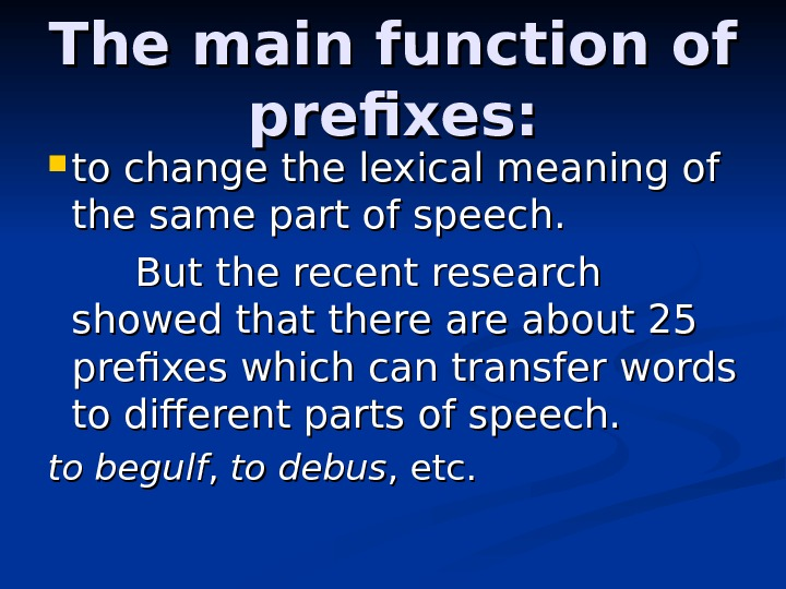The main function of prefixes:  to change the lexical meaning of the same