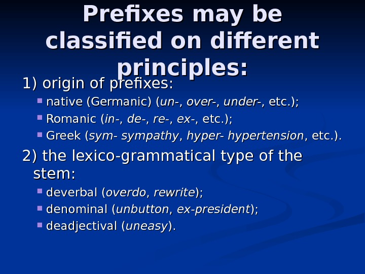 Prefixes may be classified on different principles: 1) origin of prefixes:  native (Germanic)