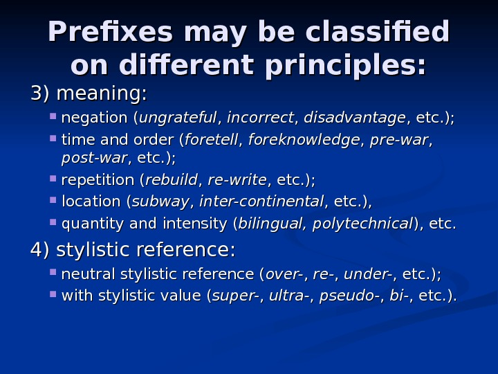 Prefixes may be classified on different principles: 3) meaning:  negation ( ungrateful ,