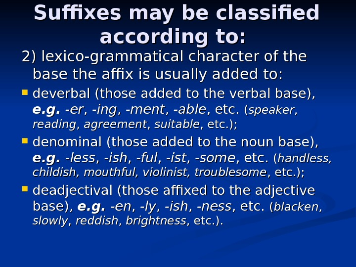 Suffixes may be classified according to:  2) lexico-grammatical character of the base the