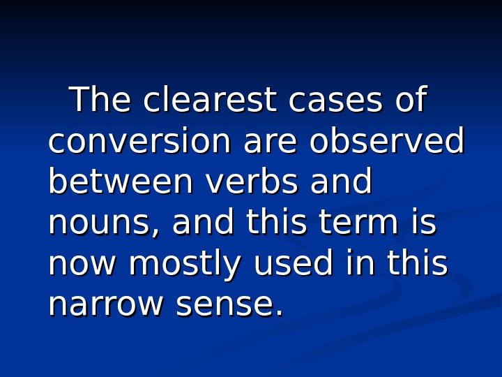 The clearest cases of conversion are observed between verbs and nouns,
