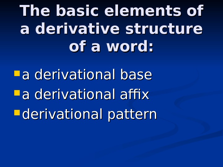 The basic elements of a derivative structure of a word:  a derivational base