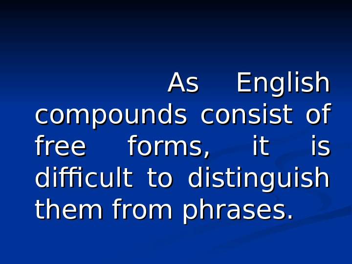 As English compounds consist of free forms,  it is
